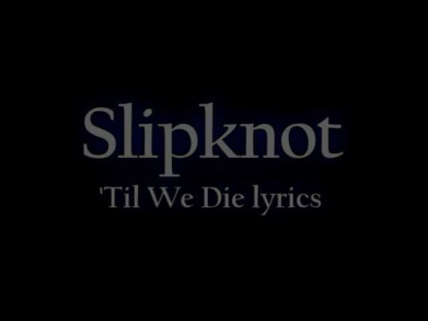Slipknot - 'Til we die lyrics (on screen)