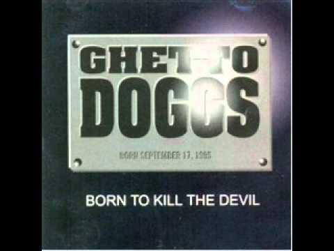 Ghetto Doggs - Born To Kill The Devil Full Album
