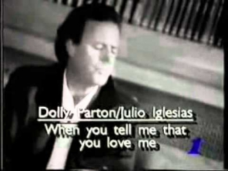 Julio Iglesias & Dolly Parton   - When you tell me that you love me