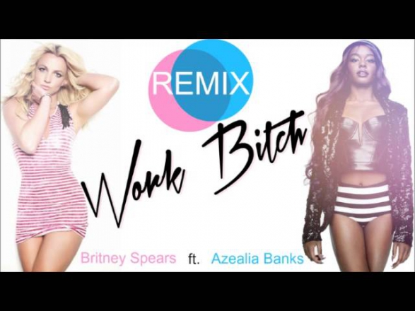 Britney Spears ft. Azealia Banks - Work Bitch (Remix)