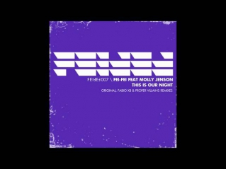 Fei Fei Feat. Molly Jenson - This Is Our Night (Proper Villains Remix)