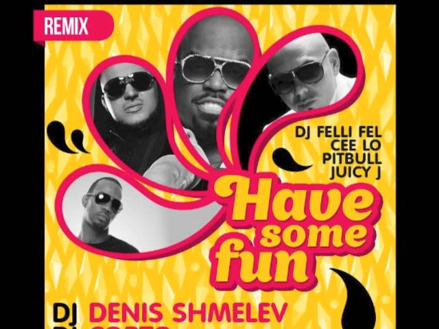 DJ Felli Fel feat Cee Lo, Pitbull & Juicy J - Have Some Fun (DJ Denis Shmelev & DJ Corto Remix)