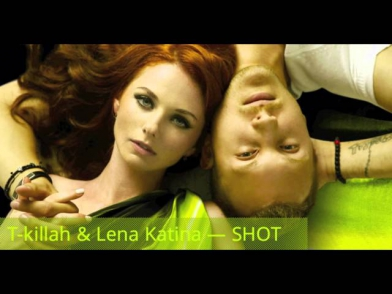 T-killah ft. Lena Katina - SHOT (official track)