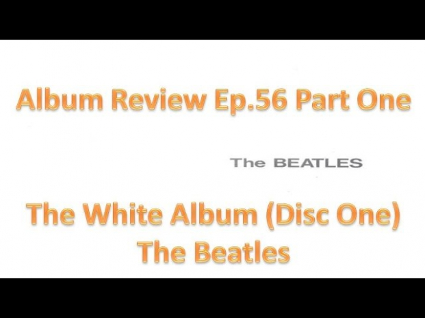 Album Review Ep.56 Part 1 - The White Album (Disc 1) - The Beatles