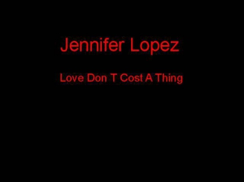 Jennifer Lopez Love Don T Cost A Thing + Lyrics