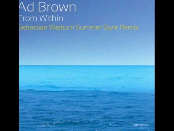 Ad Brown - From Within (Sebastian Weikum Summer Style Remix)