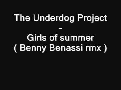 The Underdog Project - Girls of summer ( Benny Benassi rmx )