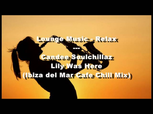 Candee Soulchillaz - Lily Was Here (Ibiza del Mar Cafe Chill Mix)